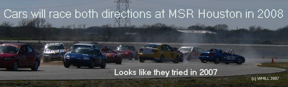 Cars will race both directions at MSR Houston in 2008 (looks like they tried in 2007).